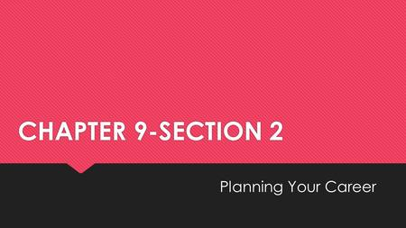 CHAPTER 9-SECTION 2 Planning Your Career. INTERESTS Many resources are available in print and online to determine the activities that give you satisfaction.