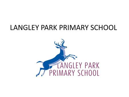 LANGLEY PARK PRIMARY SCHOOL. Choice and quality for local families Growing population of primary school aged children in Beckenham area Need for more.
