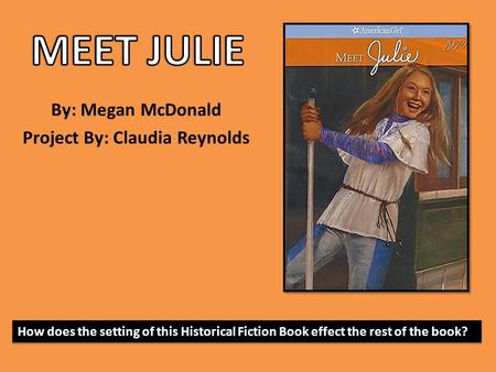 By: Megan McDonald Project By: Claudia Reynolds How does the setting of this Historical Fiction Book effect the rest of the book?