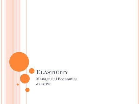 E LASTICITY Managerial Economics Jack Wu. N EW Y ORK C ITY T RANSIT A UTHORITY May 2003: projected deficit of $1 billion over following two years Raised.