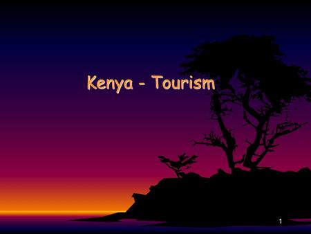 1 Kenya - Tourism. 2 Why have any tourism? For places like Kenya,For places like Kenya, Tourism does not cost a great deal to start upTourism does not.