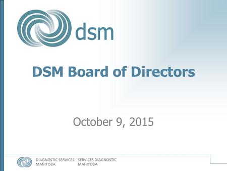 DSM Board of Directors October 9, 2015. Call to order: Opening Remarks, Agenda Approval, Conflict of Interest October 11, 2015 Minutes Strategic Discussion.