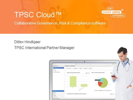 TPSC Cloud™ Collaborative Governance, Risk & Compliance software Ditlev Hindkjaer TPSC International Partner Manager.
