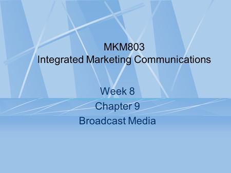 MKM803 Integrated Marketing Communications Week 8 Chapter 9 Broadcast Media.
