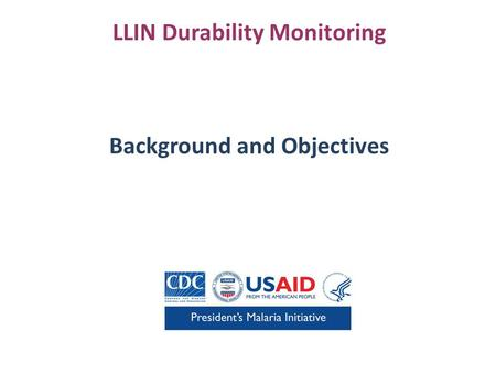 LLIN Durability Monitoring Background and Objectives.