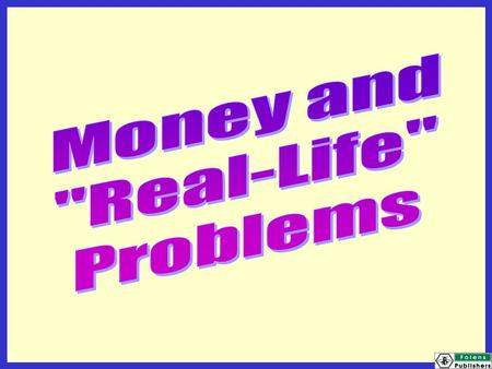 "Today we will be learning: how to solve ""real-life"" problems how to solve problems involving money."