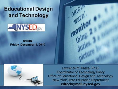 Lawrence M. Paska, Ph.D. Coordinator of Technology Policy Office of Educational Design and Technology New York State Education Department