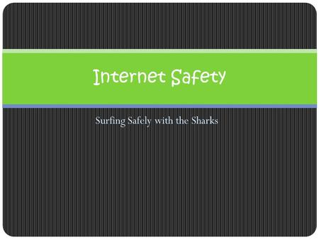 Surfing Safely with the Sharks Internet Safety. Risks Copyright Law Safety Basics Fair UseBullying 5 W's of Website Evaluation Interactives.