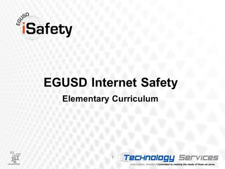 EGUSD Internet Safety 1 Elementary Curriculum. Three Main Goals 2 of the Internet Safety Curriculum Project.