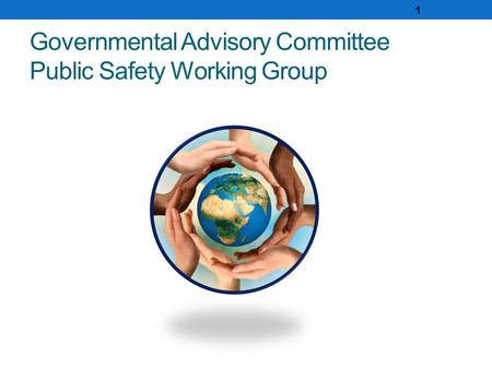 Governmental Advisory Committee Public Safety Working Group 1.