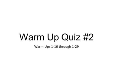 Warm Up Quiz #2 Warm Ups 1-16 through 1-29. Warm Up # 1-16 – September 28 Write the letter and the word 1. Are Europe and North America drifting closer.