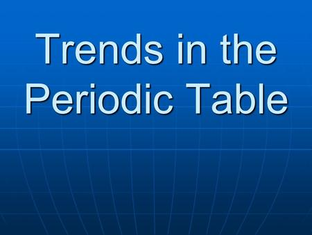 Trends in the Periodic Table
