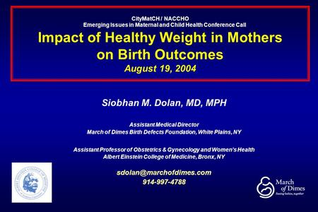CityMatCH / NACCHO Emerging Issues in Maternal and Child Health Conference Call Impact of Healthy Weight in Mothers on Birth Outcomes August 19, 2004 Siobhan.