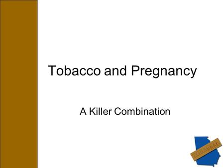Tobacco and Pregnancy A Killer Combination. Objectives Learn about tobacco usage among pregnant women Identify the impact of tobacco on pregnancy and.