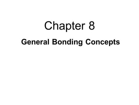 Chapter 8 General Bonding Concepts. 8.1: I. Types of Chemical Bonds A. Determines behavior/properties of compounds -ex. Carbon can form graphite or diamonds.