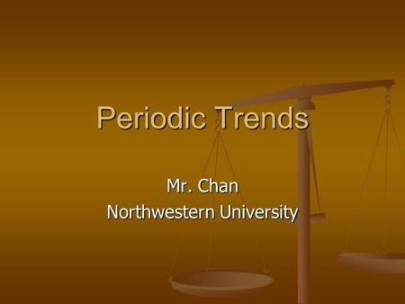 "Periodic Trends Mr. Chan Northwestern University To insert your company logo on this slide From the Insert Menu Select ""Picture"" Locate your logo file."