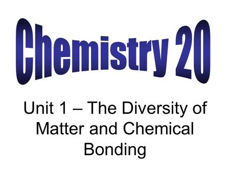 Unit 1 – The Diversity of Matter and Chemical Bonding