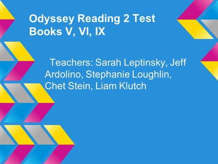 Odyssey Reading 2 Test Books V, VI, IX Teachers: Sarah Leptinsky, Jeff Ardolino, Stephanie Loughlin, Chet Stein, Liam Klutch.