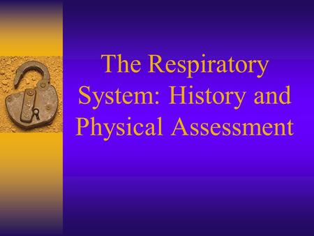 The Respiratory System: History and Physical Assessment
