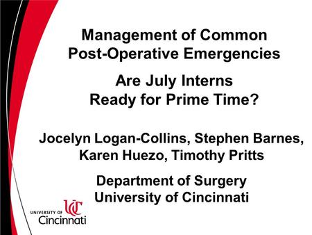 Management of Common Post-Operative Emergencies Are July Interns Ready for Prime Time? Jocelyn Logan-Collins, Stephen Barnes, Karen Huezo, Timothy Pritts.