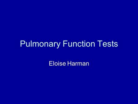 Pulmonary Function Tests Eloise Harman. Symptoms of Lung Disease Cough, productive or unproductive Increased sensitivity to odors and irritants Pleuritic.