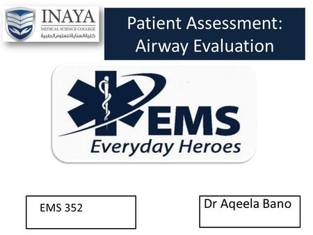 Patient Assessment: Airway Evaluation Dr Aqeela Bano EMS 352.