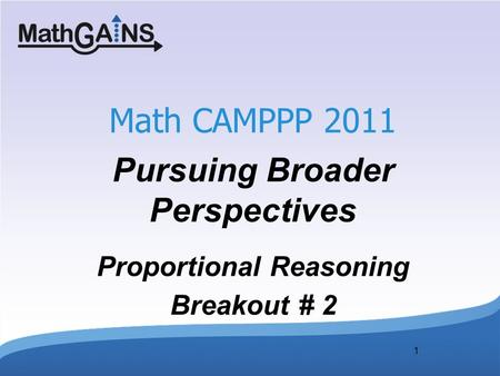 1 Math CAMPPP 2011 Pursuing Broader Perspectives Proportional Reasoning Breakout # 2.