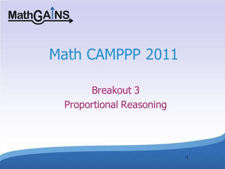 1 Math CAMPPP 2011 Breakout 3 Proportional Reasoning.