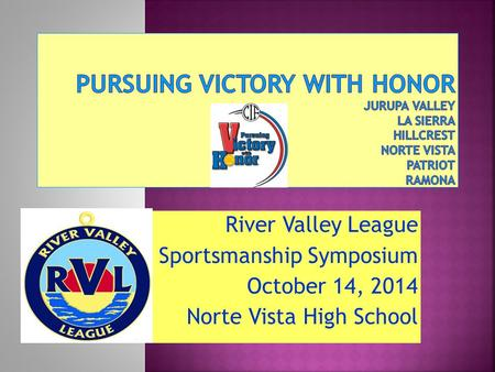 River Valley League Sportsmanship Symposium October 14, 2014 Norte Vista High School.