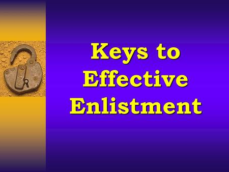 Keys to Effective Enlistment. Under God's leadership, a successful Sunday School depends primarily on the people who are enlisted to lead and the way.
