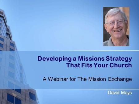 David Mays Developing a Missions Strategy That Fits Your Church A Webinar for The Mission Exchange David Mays.