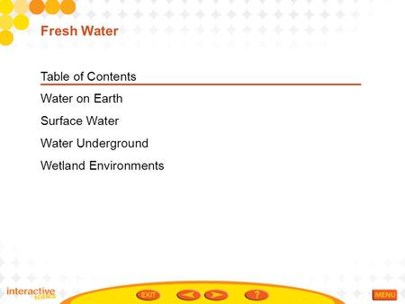 Fresh Water Table of Contents Water on Earth Surface Water