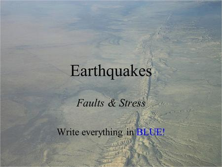 Faults & Stress Write everything in BLUE!