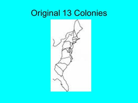 Original 13 Colonies. The Thirteen Colonies: The thirteen colonies occupied what became the original area of the United States. The 13 original states.