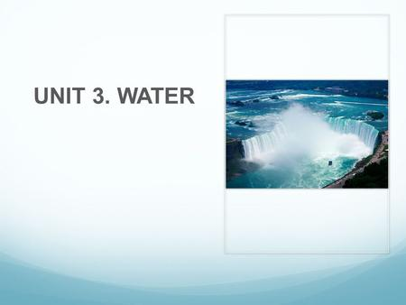 UNIT 3. WATER.