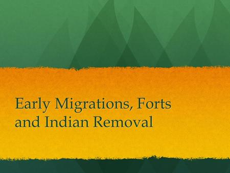 "Early Migrations, Forts and Indian Removal. Early Migrations Even though early explorers called the land of ""Oklahoma"" the ""Great American Desert"", many."