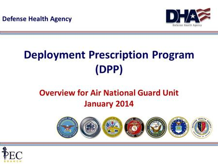 1 Deployment Prescription Program (DPP) Overview for Air National Guard Unit January 2014 Defense Health Agency.