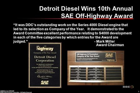 "1 S4000\Revised 30AUG00 ©2000 Detroit Diesel Corporation. All Rights Reserved. Detroit Diesel Wins 10th Annual SAE Off-Highway Award ""It was DDC's outstanding."