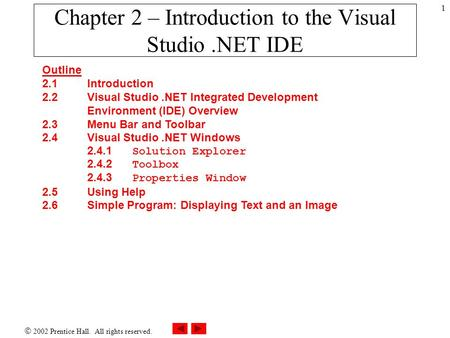  2002 Prentice Hall. All rights reserved. 1 Chapter 2 – Introduction to the Visual Studio.NET IDE Outline 2.1Introduction 2.2Visual Studio.NET Integrated.