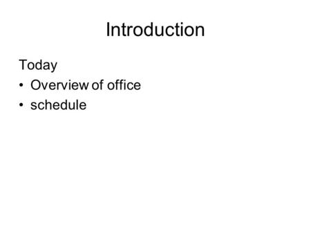 Introduction Today Overview of office schedule. Term 2 Overview No more computer theory Using MS Office in detail –Word processing –Excel Spreadsheets.