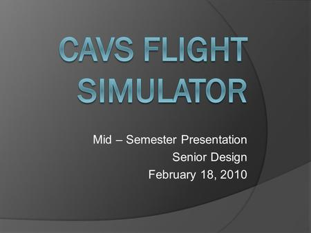 Mid – Semester Presentation Senior Design February 18, 2010.