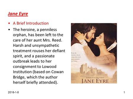 Jane Eyre A Brief Introduction The heroine, a penniless orphan, has been left to the care of her aunt Mrs. Reed. Harsh and unsympathetic treatment rouses.