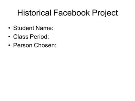Historical Facebook Project Student Name: Class Period: Person Chosen: