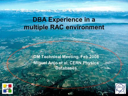 CERN IT Department CH-1211 Genève 23 Switzerland www.cern.ch/i t DBA Experience in a multiple RAC environment DM Technical Meeting, Feb 2008 Miguel Anjo.