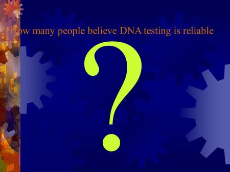 How many people believe DNA testing is reliable ?.