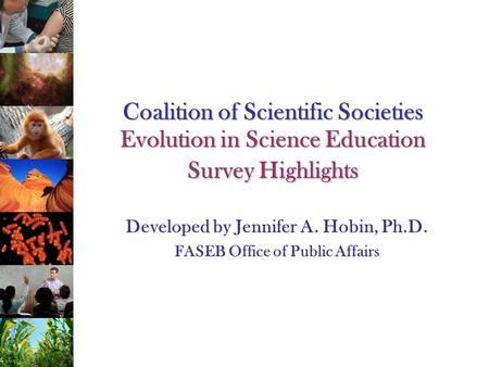 Coalition of Scientific Societies Evolution in Science Education Survey Highlights Developed by Jennifer A. Hobin, Ph.D. FASEB Office of Public Affairs.