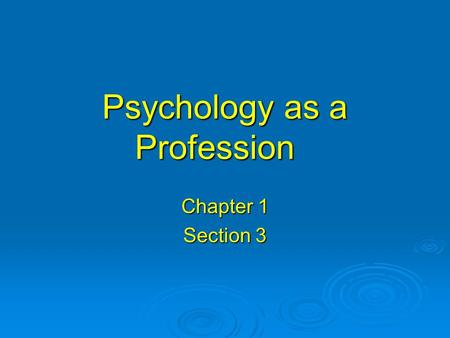 Psychology as a Profession Chapter 1 Section 3. Psychologist vs. Psychiatrist  Psychologist Studies mind and behavior of humans and animals Studies mind.