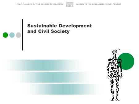 Sustainable Development and Civil Society INSTITUTE FOR SUSTAINABLE DEVELOPMENTCIVIC CHAMBER OF THE RUSSIAN FEDERATION.