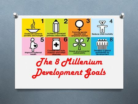 The 8 Millenium Development Goals. ERADICATE EXTREME POVERTY AND HUNGER Target 1A: Halve, between 1990 and 2015, the proportion of people living on less.