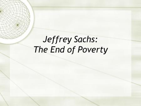 Jeffrey Sachs: The End of Poverty. Context  What are conditions like in a developing country? What do extreme and moderate poverty look like?  No time.
